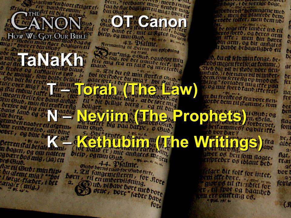 OT Canon TaNaKh T – Torah (The Law) N – Neviim (The Prophets) K – Kethubim (The Writings) TaNaKh T – Torah (The Law) N – Neviim (The Prophets) K – Kethubim (The Writings)