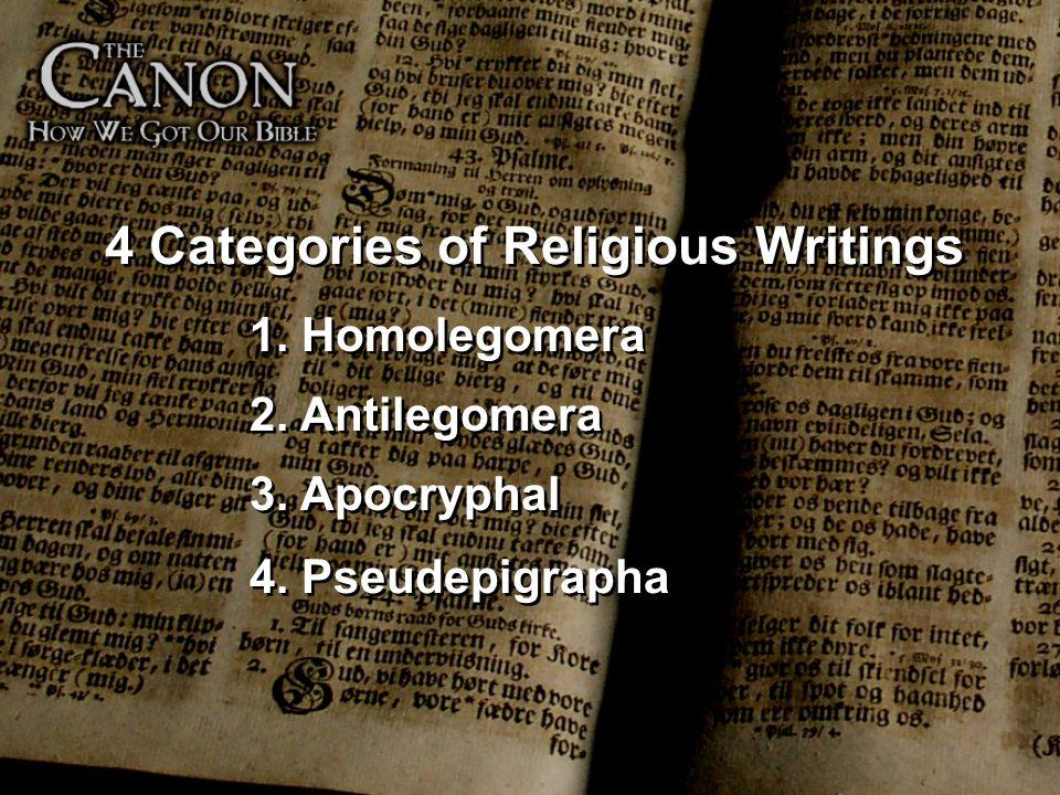 4 Categories of Religious Writings 1. Homolegomera 2. Antilegomera 3. Apocryphal 4. Pseudepigrapha