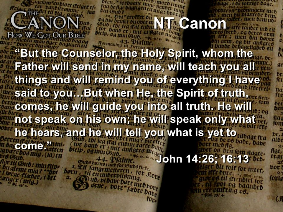 NT Canon But the Counselor, the Holy Spirit, whom the Father will send in my name, will teach you all things and will remind you of everything I have