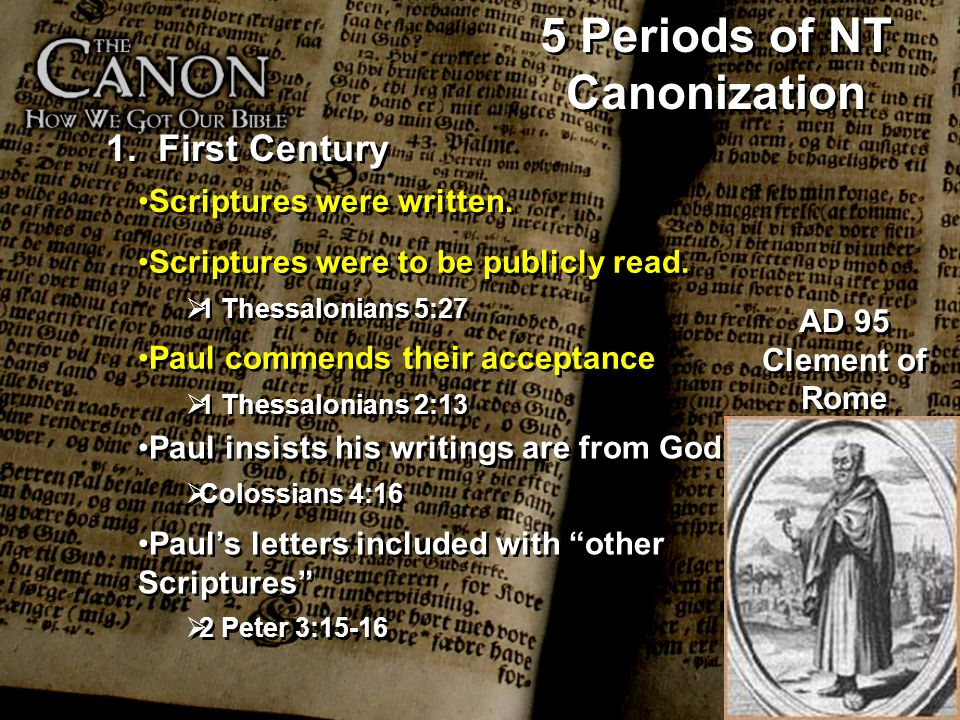 5 Periods of NT Canonization 1. First Century Scriptures were to be publicly read. 1 Thessalonians 5:27 Scriptures were to be publicly read. 1 Thessal