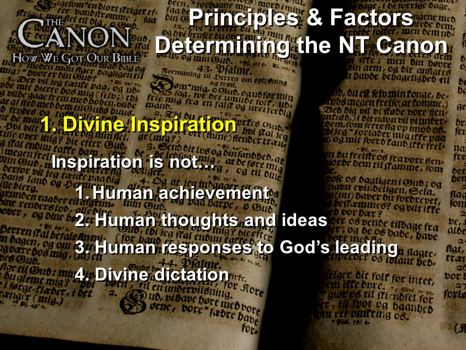 Principles & Factors Determining the NT Canon Inspiration is not… 1.Human achievement 2. Human thoughts and ideas 3. Human responses to Gods leading 4