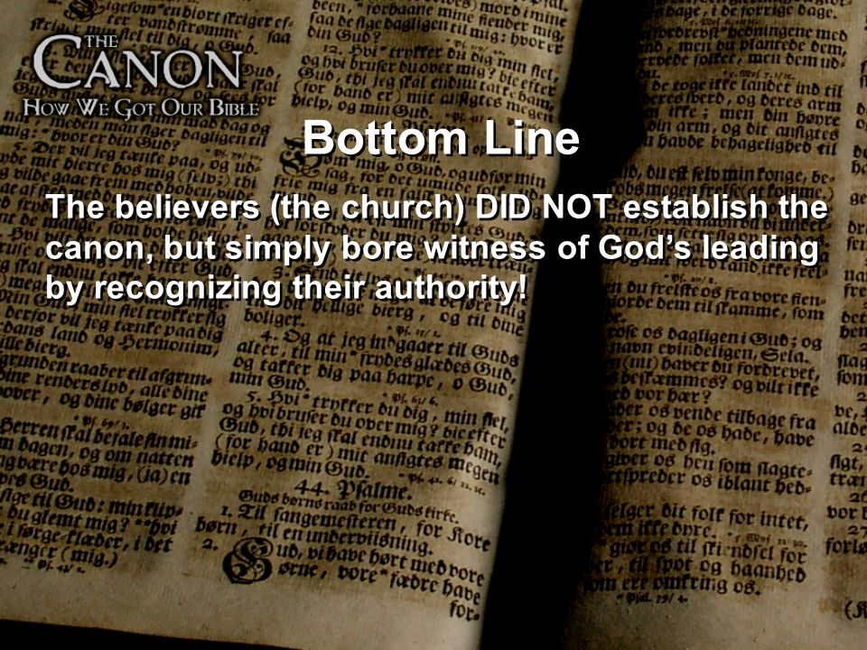 Bottom Line The believers (the church) DID NOT establish the canon, but simply bore witness of Gods leading by recognizing their authority! Bottom Lin