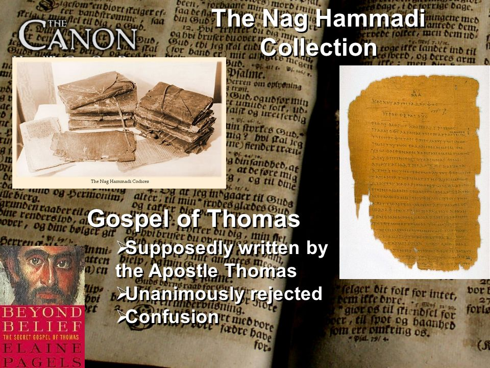 Gospel of Thomas Supposedly written by the Apostle Thomas Unanimously rejected Confusion Supposedly written by the Apostle Thomas Unanimously rejected