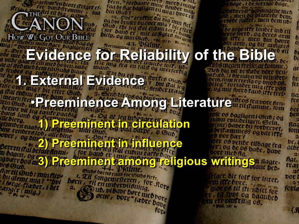 Evidence for Reliability of the Bible 1. External Evidence Preeminence Among Literature 1) Preeminent in circulation 2) Preeminent in influence 3) Pre