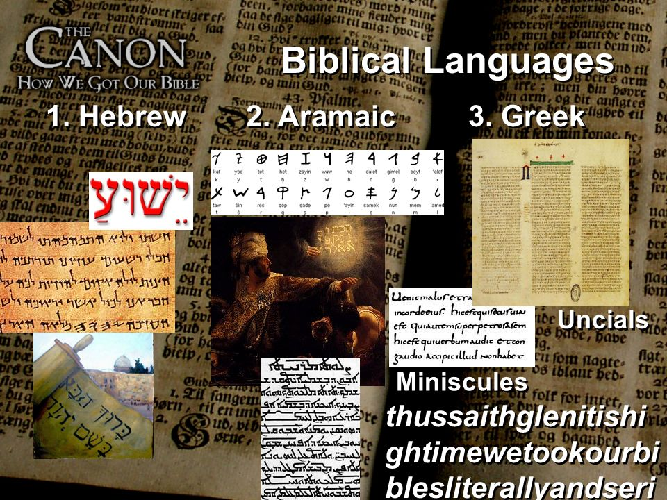 Biblical Languages 1. Hebrew 2. Aramaic 3. Greek Uncials Miniscules thussaithglenitishi ghtimewetookourbi blesliterallyandseri ously