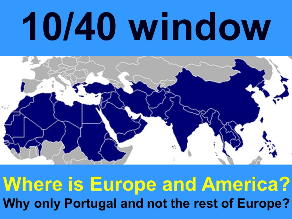 10/40 window Where is Europe and America Why only Portugal and not the rest of Europe