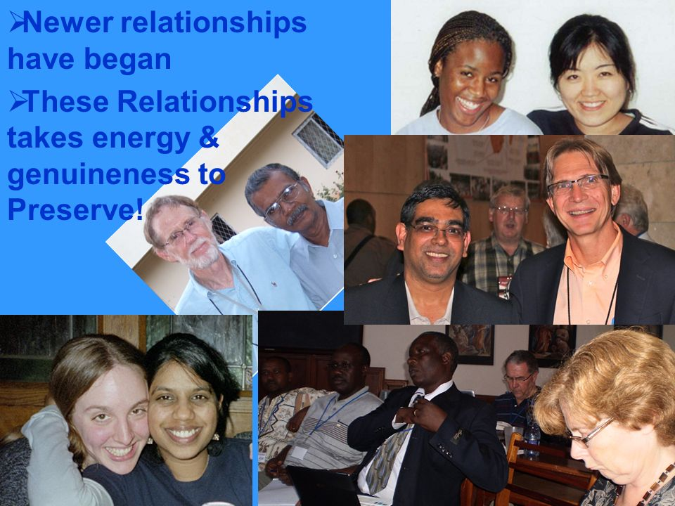 Newer relationships have began These Relationships takes energy & genuineness to Preserve!