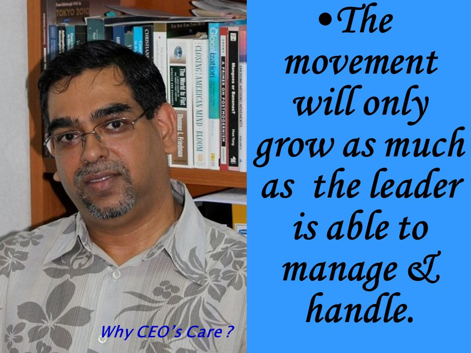 The movement will only grow as much as the leader is able to manage & handle. Why CEOs Care