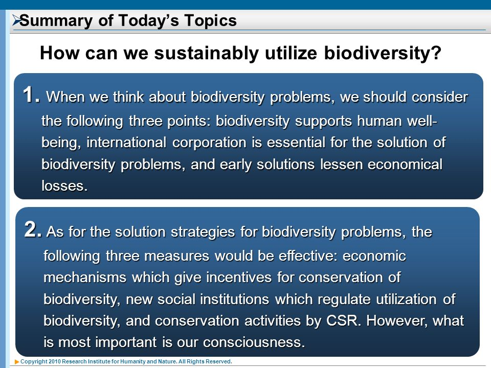 Copyright 2010 Research Institute for Humanity and Nature. All Rights Reserved. Summary of Todays Topics 1. When we think about biodiversity problems,