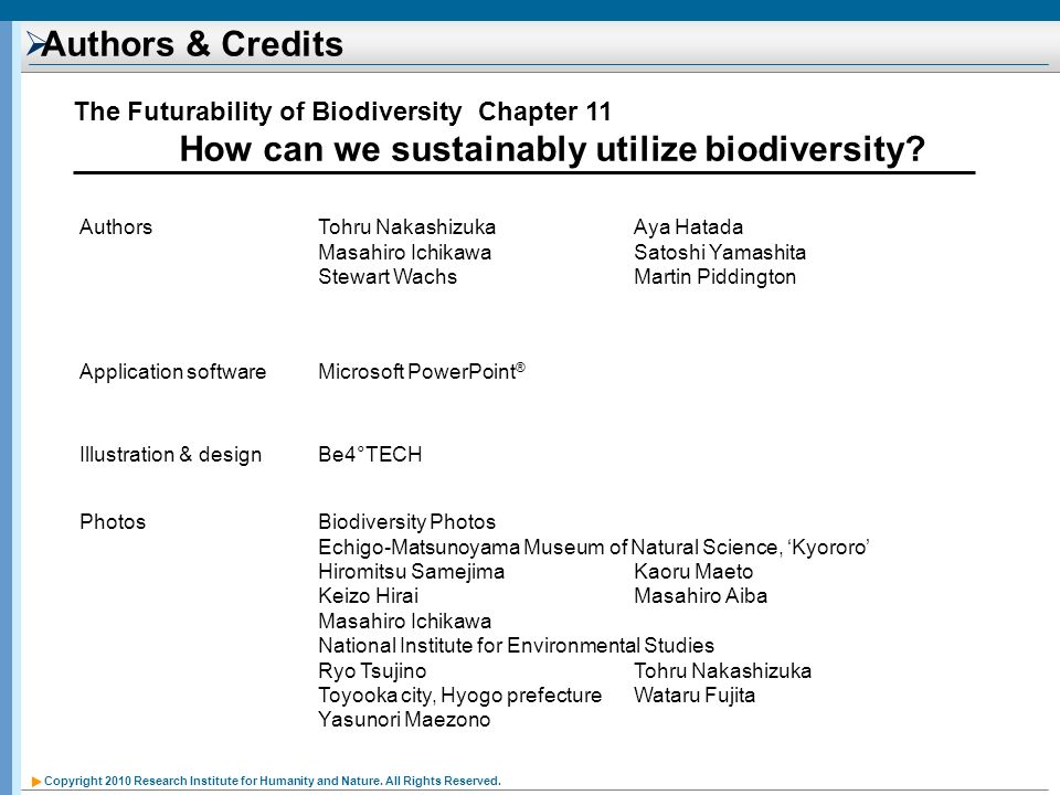 Copyright 2010 Research Institute for Humanity and Nature. All Rights Reserved. Authors & Credits The Futurability of Biodiversity Chapter 11 How can