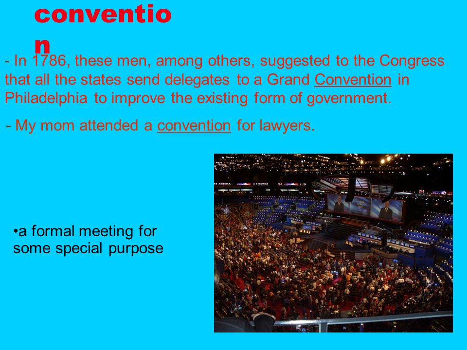 10 conventio n - In 1786, these men, among others, suggested to the Congress that all the states send delegates to a Grand Convention in Philadelphia