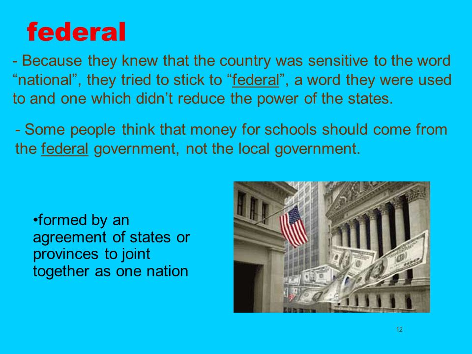 12 federal - Because they knew that the country was sensitive to the word national, they tried to stick to federal, a word they were used to and one w
