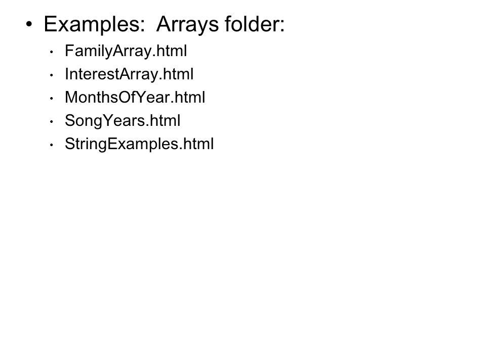 Examples: Arrays folder: FamilyArray.html InterestArray.html MonthsOfYear.html SongYears.html StringExamples.html