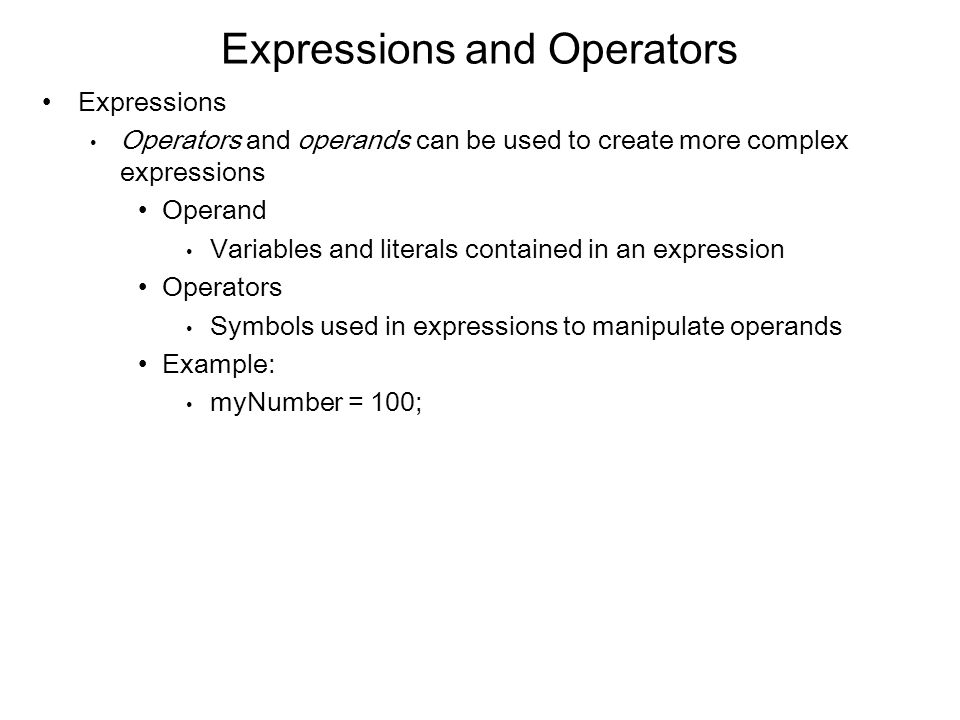 Expressions and Operators Expressions Operators and operands can be used to create more complex expressions Operand Variables and literals contained i