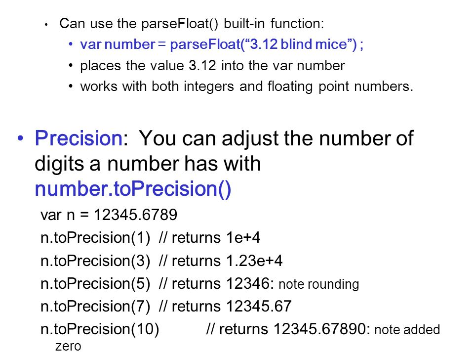 Can use the parseFloat() built-in function: var number = parseFloat(3.12 blind mice) ; places the value 3.12 into the var number works with both integ
