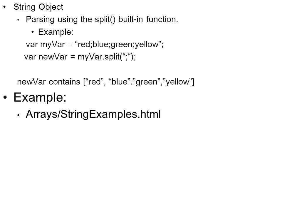 String Object Parsing using the split() built-in function. Example: var myVar = red;blue;green;yellow; var newVar = myVar.split(;); newVar contains [r