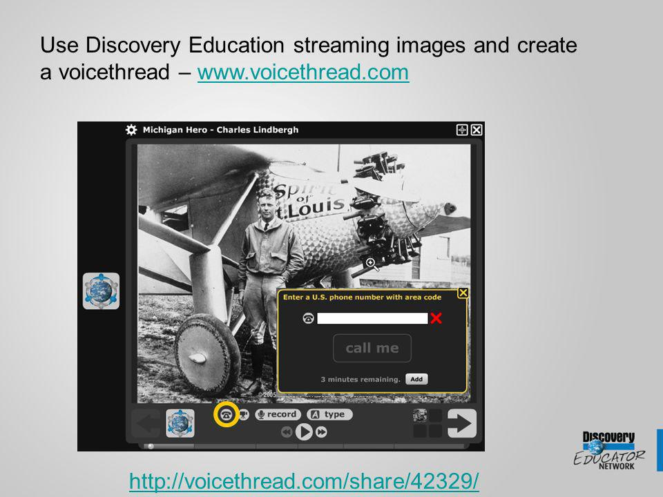 Use Discovery Education streaming images and create a voicethread – www.voicethread.comwww.voicethread.com http://voicethread.com/share/42329/