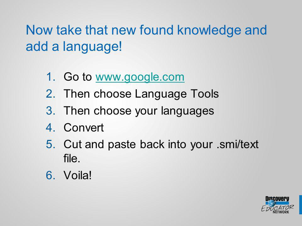 Now take that new found knowledge and add a language! 1.Go to www.google.comwww.google.com 2.Then choose Language Tools 3.Then choose your languages 4