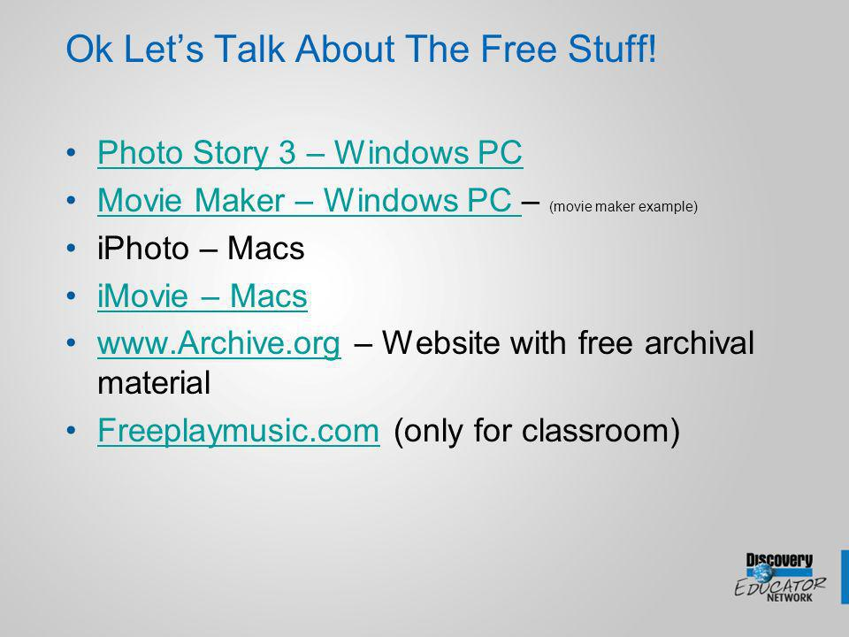 Ok Lets Talk About The Free Stuff! Photo Story 3 – Windows PC Movie Maker – Windows PC – (movie maker example)Movie Maker – Windows PC iPhoto – Macs i