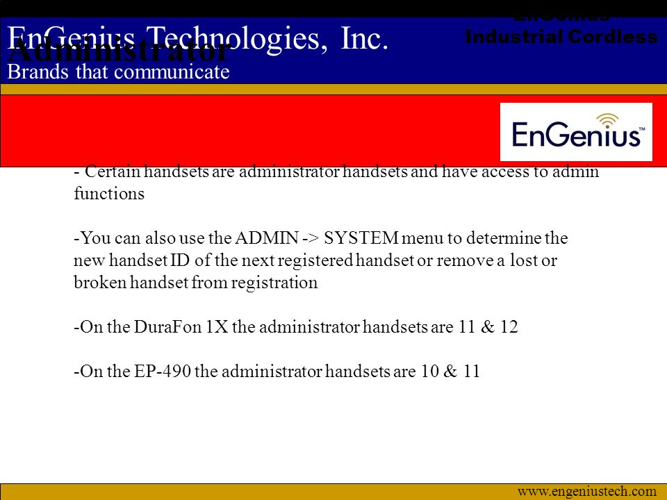 EnGenius Technologies, Inc. Brands that communicate www.engeniustech.com EnGenius Industrial Cordless Administrator - Certain handsets are administrat