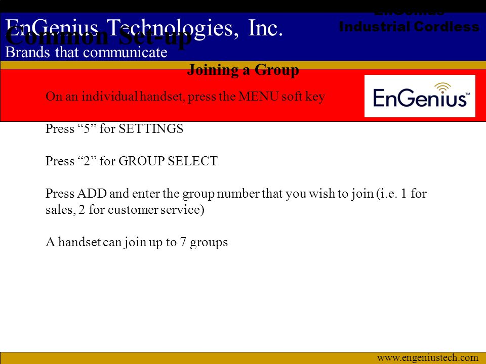 EnGenius Technologies, Inc. Brands that communicate www.engeniustech.com EnGenius Industrial Cordless Common Set-up On an individual handset, press th