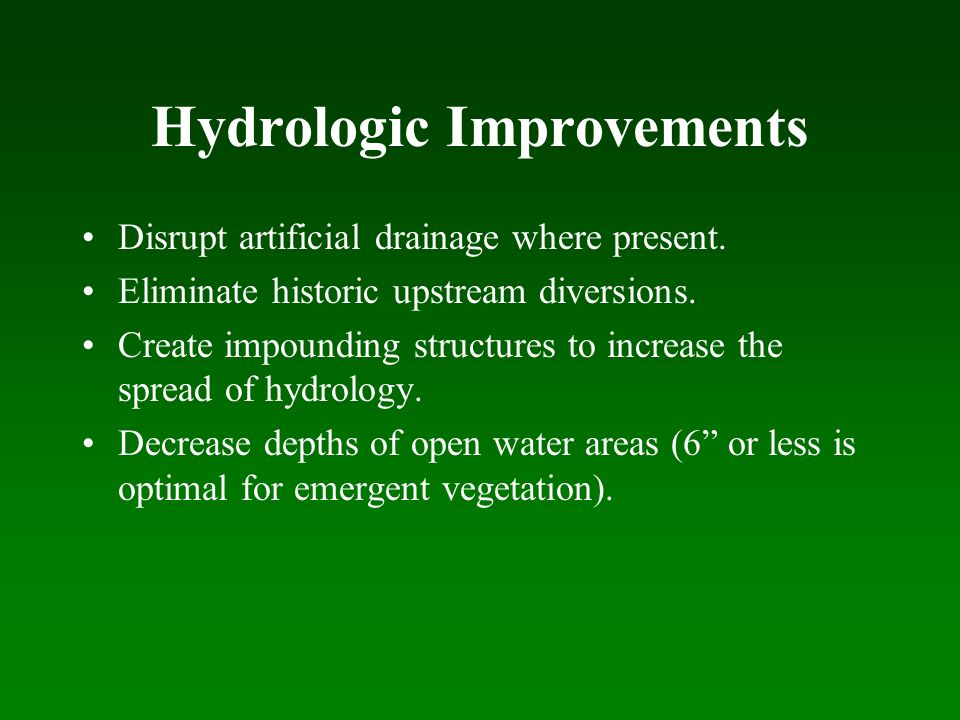 Hydrologic Improvements Disrupt artificial drainage where present.