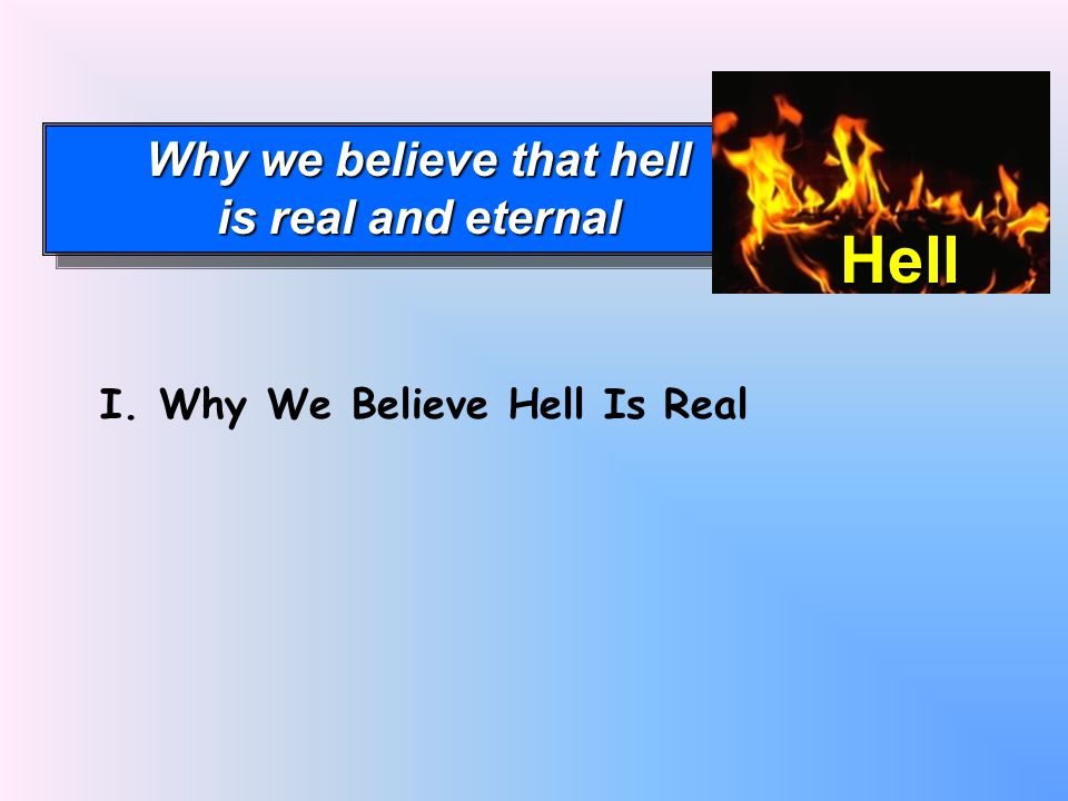Why we believe that hell is real and eternal Why we believe that hell is real and eternal Hell I.