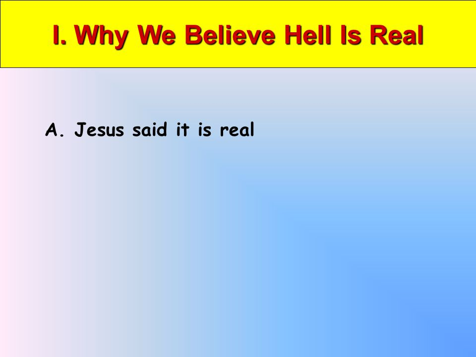 II. Why We Believe Hell Is Eternal A. Same Word Describes Heaven B. Is Everlasting