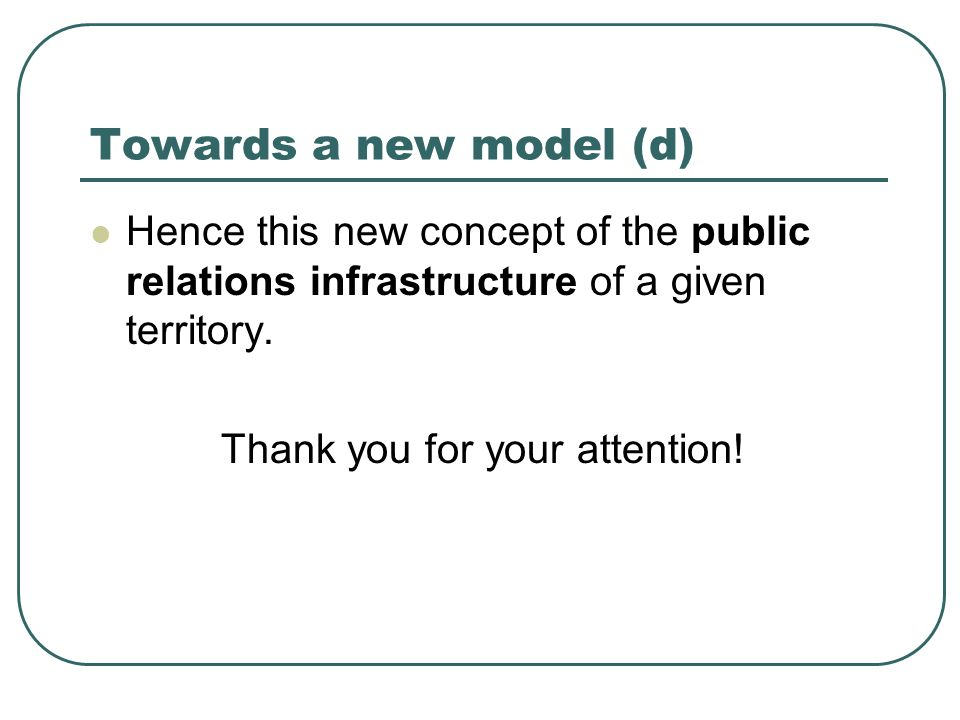 Towards a new model (d) Hence this new concept of the public relations infrastructure of a given territory.