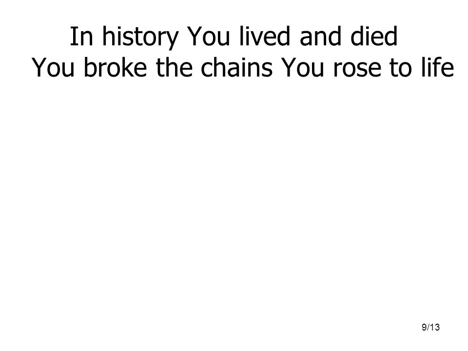 9/13 In history You lived and died You broke the chains You rose to life