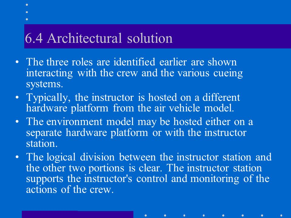 6.4 Architectural solution The three roles are identified earlier are shown interacting with the crew and the various cueing systems. Typically, the i
