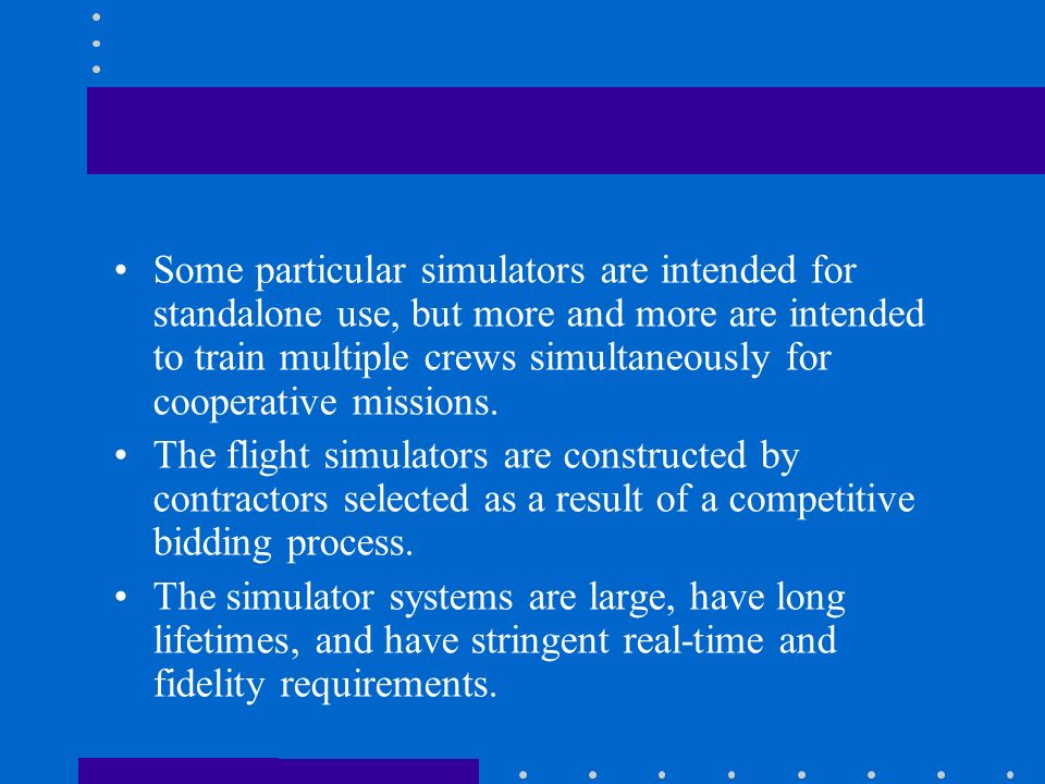 Some particular simulators are intended for standalone use, but more and more are intended to train multiple crews simultaneously for cooperative miss