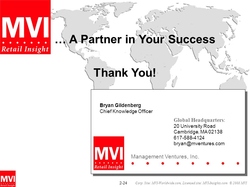 2-24 Corp. Site: MVI-Worldwide.com, Licensed site: MVI-Insights.com © 2008 MVI Bryan Gildenberg Chief Knowledge Officer Global Headquarters: 20 Univer