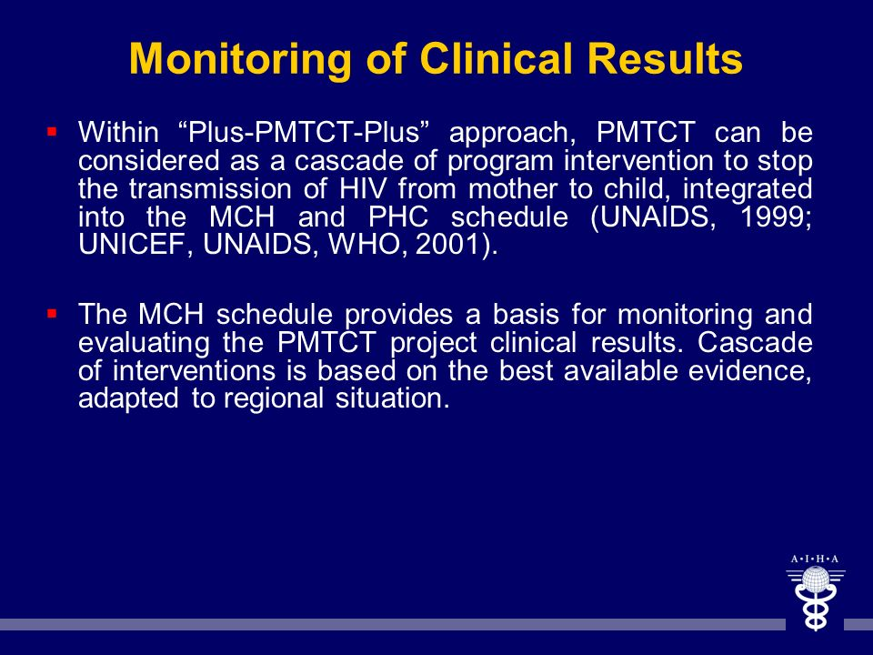 Monitoring of Clinical Results Within Plus-PMTCT-Plus approach, PMTCT can be considered as a cascade of program intervention to stop the transmission