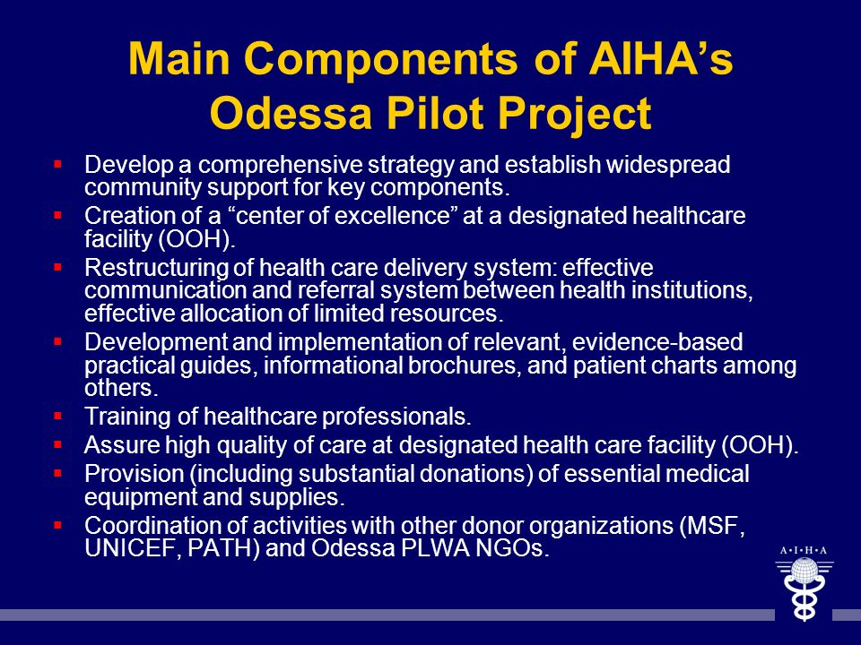 Main Components of AIHAs Odessa Pilot Project Develop a comprehensive strategy and establish widespread community support for key components. Creation