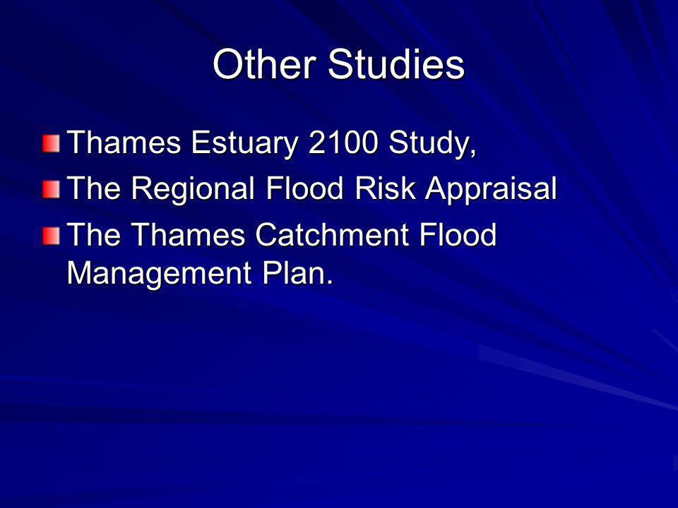 Other Studies Thames Estuary 2100 Study, The Regional Flood Risk Appraisal The Thames Catchment Flood Management Plan.