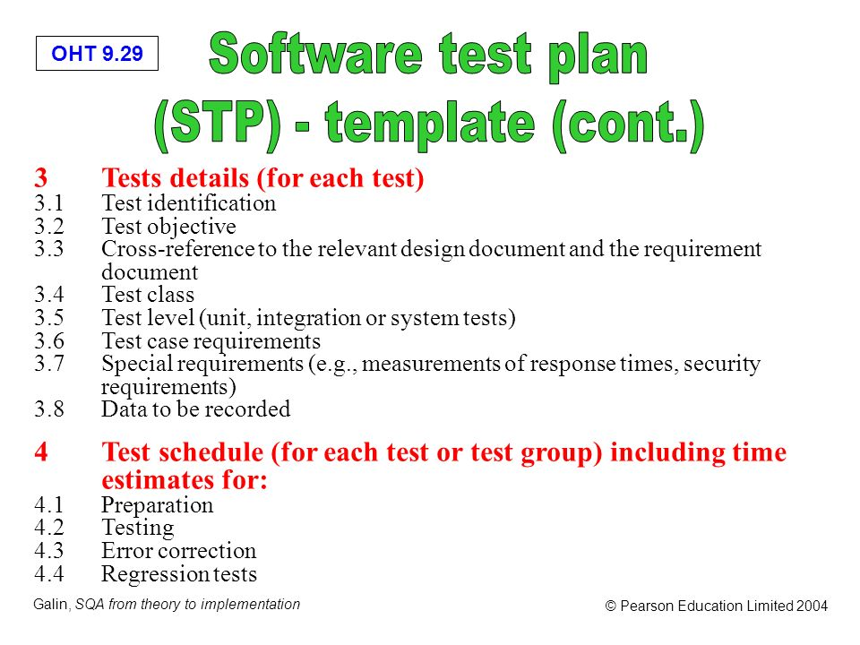 OHT 9.29 Galin, SQA from theory to implementation © Pearson Education Limited 2004 3Tests details (for each test) 3.1Test identification 3.2Test objec