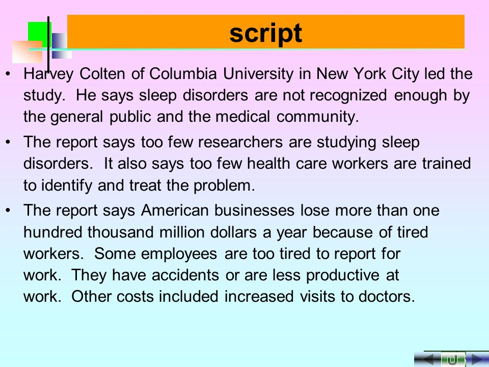 NEXT BACK script A new report says an estimated fifty million to seventy million Americans have sleep problems.
