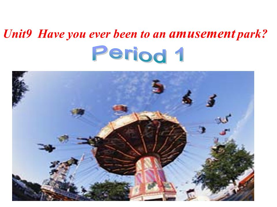 Unit9 Have you ever been to an amusement park?