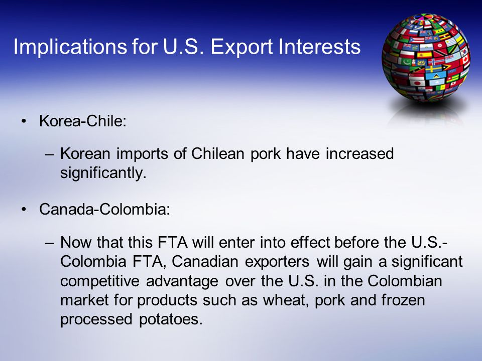 Korea-Chile: –Korean imports of Chilean pork have increased significantly. Canada-Colombia: –Now that this FTA will enter into effect before the U.S.-