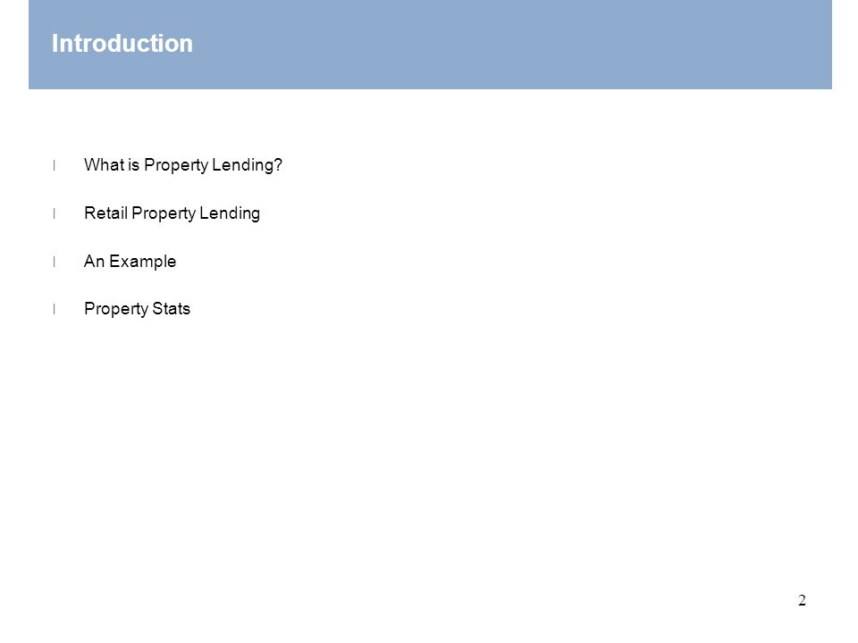 2 Introduction ׀What is Property Lending? ׀Retail Property Lending ׀An Example ׀Property Stats