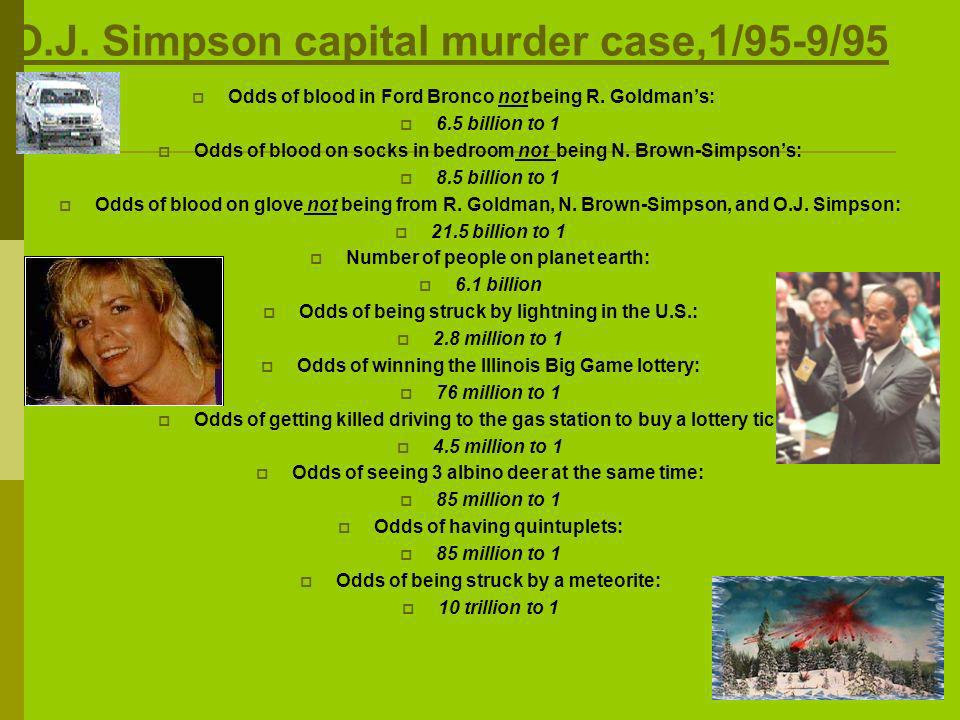 O.J. Simpson capital murder case,1/95-9/95 Odds of blood in Ford Bronco not being R. Goldmans: 6.5 billion to 1 Odds of blood on socks in bedroom not