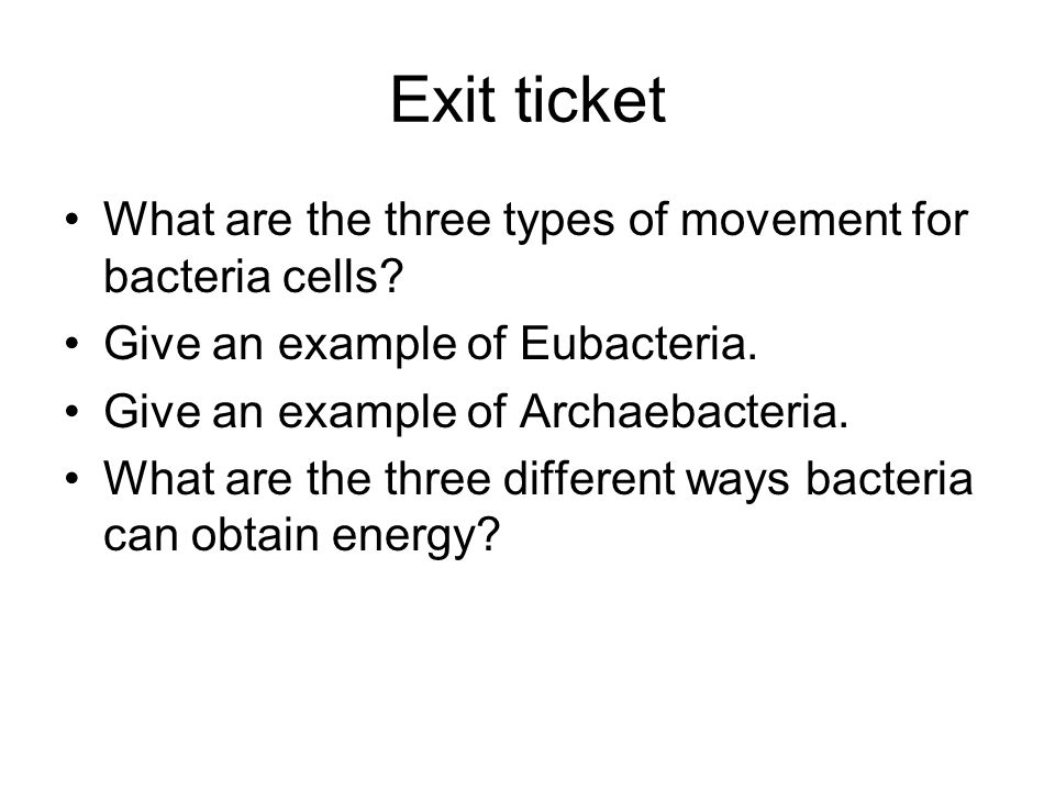 Exit ticket What are the three types of movement for bacteria cells.