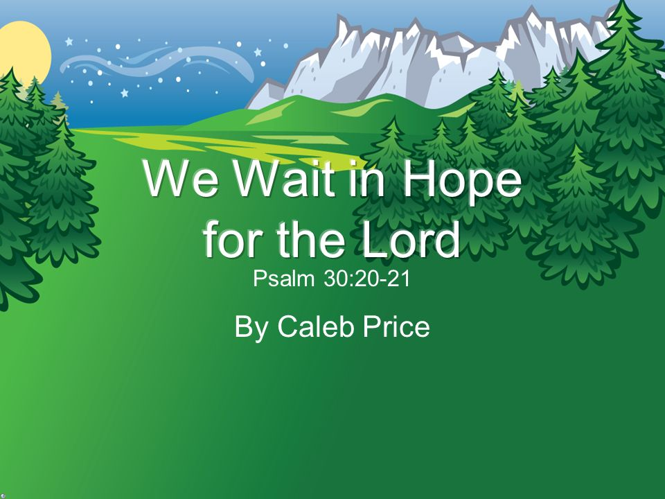 Psalm 30:20-21 By Caleb Price