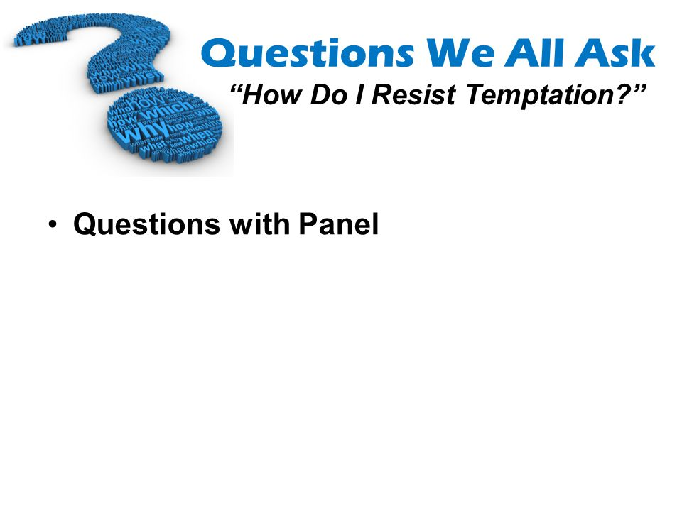 Questions We All Ask How Do I Resist Temptation? Questions with Panel