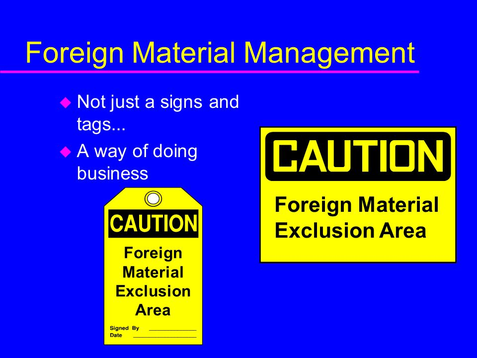 Foreign Material Management u Not just a signs and tags...