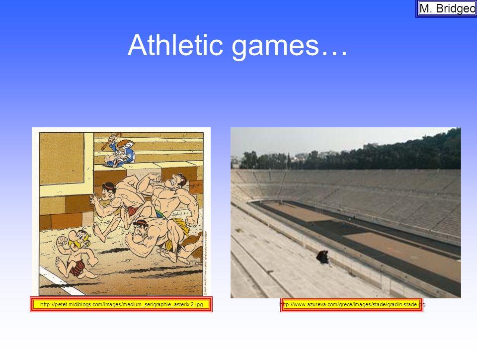 Athletic games… M. Bridgeo http://www.azureva.com/grece/images/stade/gradin-stade.jpghttp://petet.midiblogs.com/images/medium_serigraphie_asterix.2.jp