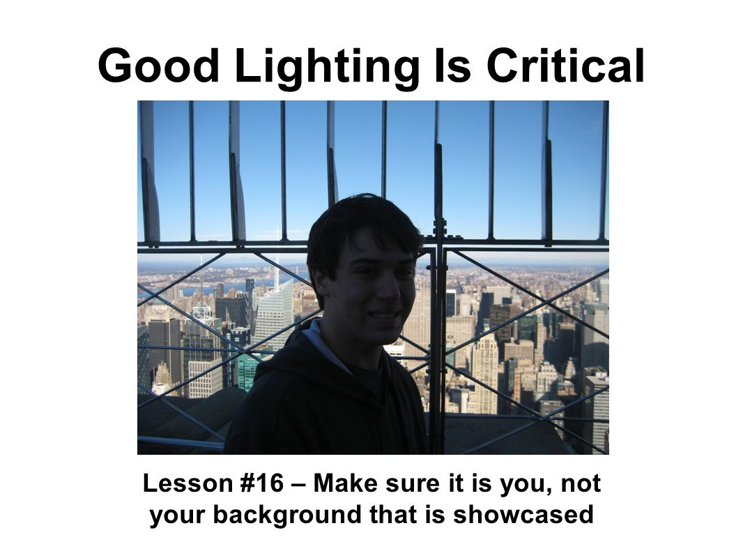 Good Lighting Is Critical Lesson #16 – Make sure it is you, not your background that is showcased