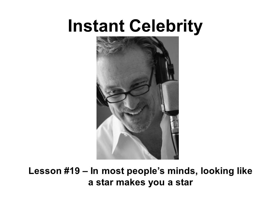 Instant Celebrity Lesson #19 – In most peoples minds, looking like a star makes you a star