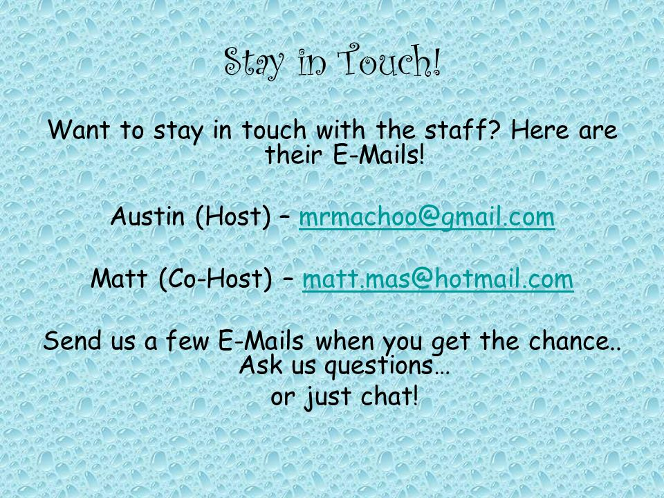 Stay in Touch. Want to stay in touch with the staff.